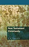 New Testament Christianity, J. B. Phillips, 1620323206