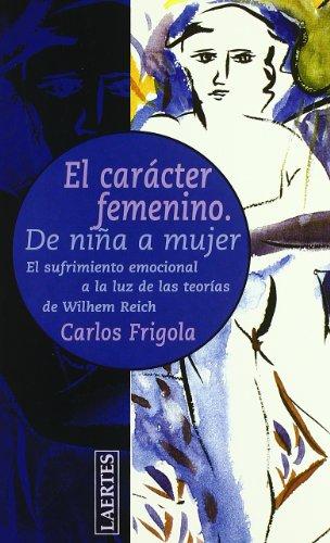 Descargar Libro El Carácter Femenino: De Niña A Mujer. El Sufrimiento Emocional A La Luz De Las Teorías De Wilhem Reich Carles Frigola I Serra