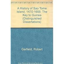 A History of Sao Tome Island, 1470-1655: The Key to Guinea