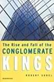 The Rise and Fall of the Conglomerate Kings, Robert Sobel, 1893122476
