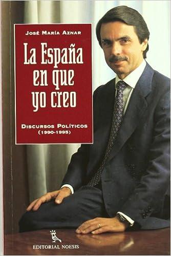 La España en que creo: Amazon.es: Jose Maria Aznar: Libros