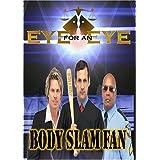 Eye for an Eye: Body Slam Fan