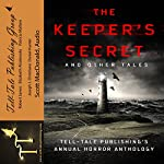 The Keeper's Secret : Tell-Tale Publishing's Annual Horror Anthology | Elizabeth Alsobrooks,Robert James,Daniel Hunter,Joseph J. Christiano,Patricia Mattern
