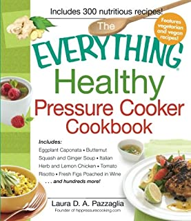 The Everything Healthy Pressure Cooker Cookbook: Includes Eggplant Caponata, Butternut Squash and Ginger Soup, Italian Herb and Lemon Chicken, Tomato ... Figs Poached in Wine...and hundreds more! (1440541868)   Amazon price tracker / tracking, Amazon price history charts, Amazon price watches, Amazon price drop alerts