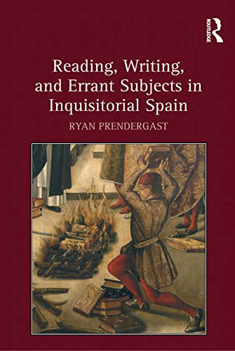 Reading, Writing, and Errant Subjects in Inquisitorial Spain por Ryan Prendergast