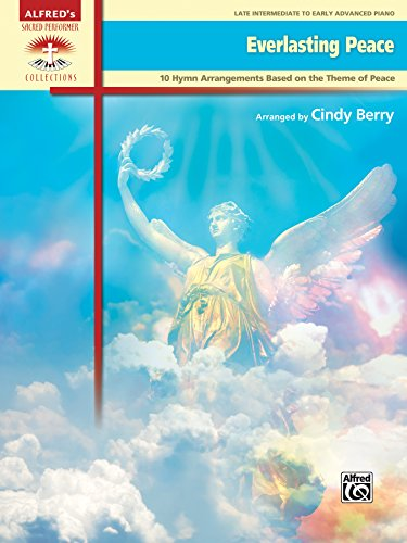 Berry Arrangement - Everlasting Peace: 10 Late Intermediate to Early Advanced Piano Hymn Arrangements Based on the Theme of Peace (Sacred Performer Collections)