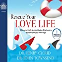 Rescue Your Love Life: Changing Those Dumb Attitudes & Behaviors That Will Sink Your Marriage Audiobook by Henry Cloud, John Townsend Narrated by John Townsend, Henry Cloud
