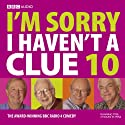 I'm Sorry I Haven't a Clue, Volume 10 Radio/TV Program by BBC Audiobooks Narrated by Tim Brooke Taylor, Humphrey Lyttleton, Barry Cryer, Graeme Garden,  Full Cast