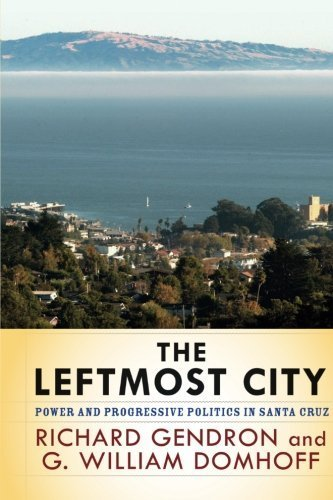 The Leftmost City: Power and Progressive Politics in Santa Cruz by Richard Gendron - Mall Santa Cruz Shopping