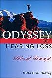 Odyssey of Hearing Loss, Michael A. Harvey, 1581210078