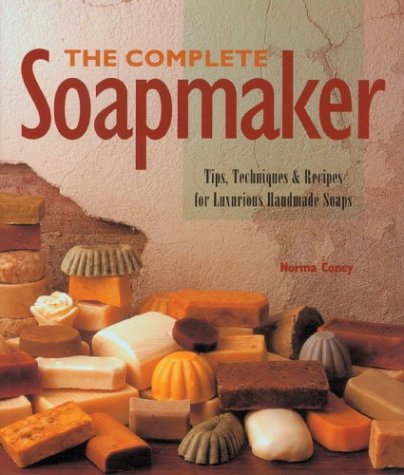 The Complete Soapmaker: Tips, Techniques  Recipes for Luxurious Handmade Soaps