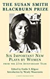 The Susan Smith Blackburn Prize : Six Important New Plays by Women from the 25th Anniversary Year, , 1575253798