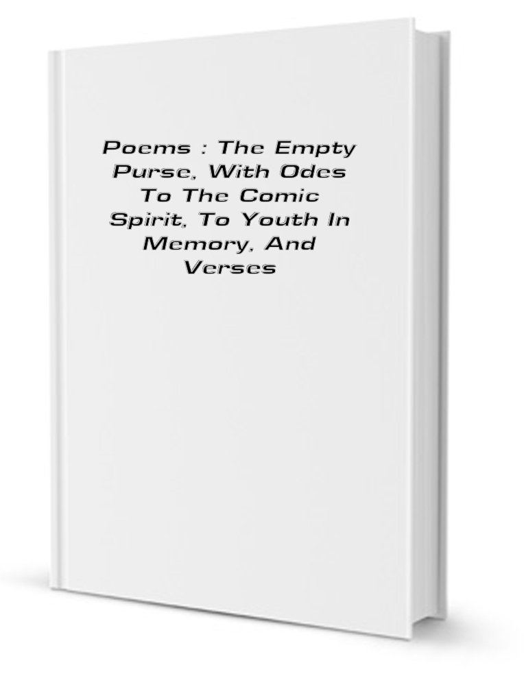 Poems The Empty Purse With Odes To The Comic Spirit To Youth In