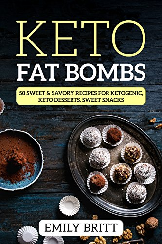 Keto Fat Bombs 50 Sweet & Savory Recipes for Ketogenic, Paleo & Low-Carb Diets, Keto Desserts, Sweet Snacks by [Britt, Emily]