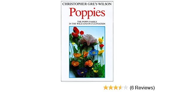 Poppies the poppy family in the wild and in cultivation poppies the poppy family in the wild and in cultivation christopher grey wilson 9780881922325 amazon books mightylinksfo