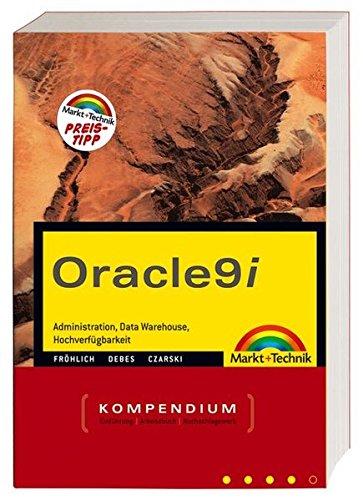 Oracle 9i Kompendium: Adminstration, Entwicklung, Data Warehouse, Internet (Kompendium / Handbuch)