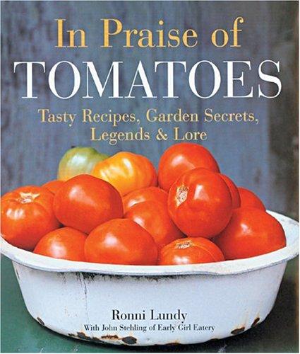 Download In Praise of Tomatoes: Tasty Recipes, Garden Secrets, Legends & Lore pdf