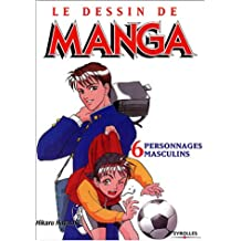DESSIN DE MANGA T06 (LE) T06 : PERSONNAGES MASCULINS