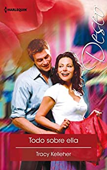 Todo sobre ella (Deseo) (Spanish Edition) - Kindle edition by Tracy Kelleher. Literature
