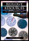 Biology Resources in the Electronic Age, Judith A. Bazler, 1573563803