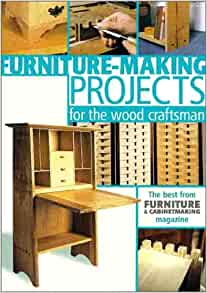 Furniture-Making Projects for the Wood Craftsman: Furniture ...