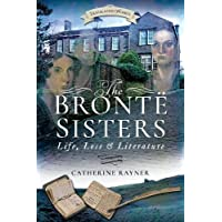 The Bronte Sisters: Life, Loss and Literature (Trailblazing Women)