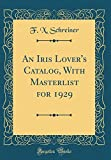 Amazon / Forgotten Books: An Iris Lover s Catalog, with Masterlist for 1929 Classic Reprint (F X Schreiner)