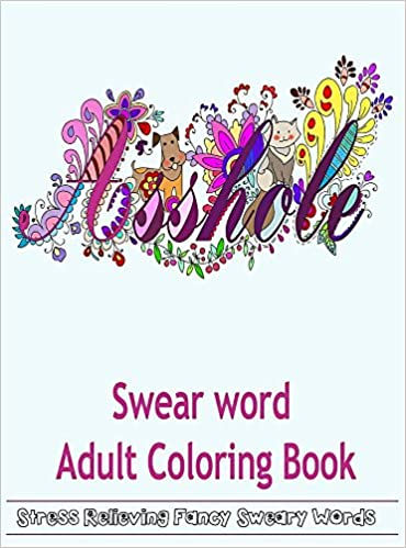 Amazon Swear Word Adult Coloring Book Hilarious Sweary For Fun And Stress Relieve 9781944575496 Books