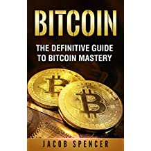 Bitcoin: The Definitive Guide To Bitcoin Mastery