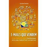 E-mails Que Vendem: Guia Prático Para Campanhas de E-mail Marketing Lucrativas (Portuguese Edition)