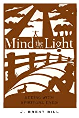 Mind the Light: Learning to See with Spiritual Eyes Paperback