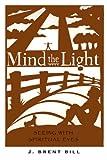 Mind the Light, J. Brent Bill, 1557254893