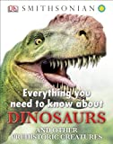 Everything You Need to Know about Dinosaurs, DK Publishing, 1465415750