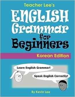 Teacher Lee S English Grammar For Beginners Korean Edition Lee Kevin 9781985651814 Amazon Com Books