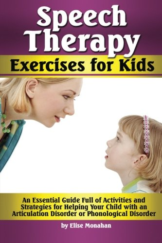 Speech Therapy Exercises for Kids: An Essential Guide Full of Activities and Strategies for Helping Your Child with an Articulation Disorder or Phonological Disorder