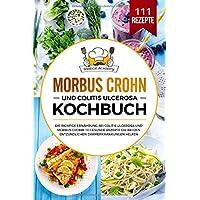 Morbus Crohn und Colitis Ulcerosa Kochbuch: Die richtige Ernährung bei Colitis Ulcerosa und Morbus Crohn. 111 gesunde Rezepte die bei den entzündlichen Darmerkrankungen helfen.