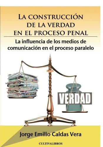 La construcción de la verdad en el proceso penal. La influencia de los medios de comunicación en el proceso paralelo:
