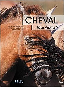 Book's Cover of Cheval, qui es-tu ? : L'éthologie du cheval, du comportement naturel à la vie domestique (Français) Broché – 18 novembre 2004