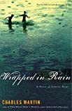 Front cover for the book Wrapped in Rain: A Novel of Coming Home by Charles Martin