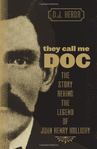 They Call Me Doc: The Story Behind The Legend Of John Henry Holliday ebook