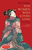 Five Women Who Loved Love: Amorous Tales from 17th-Century Japan (Tuttle Classics)