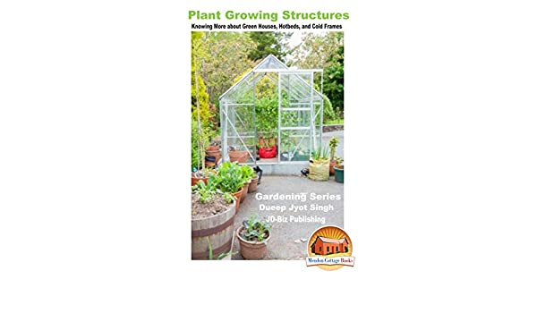 Plant Growing Structures - Knowing More about Green Houses, Hotbeds ...