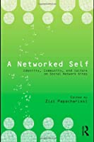 A Networked Self: Identity, Community, and Culture on Social Network Sites Front Cover