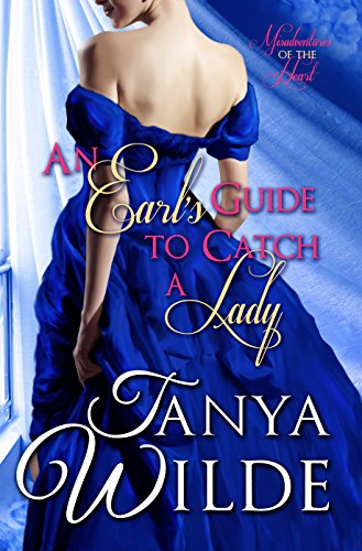 An Earl's Guide to Catch a Lady: Misadventures of the Heart by [Wilde, Tanya]