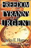 Freedom from Tyranny of the Urgent, Charles E. Hummel, 0830812873