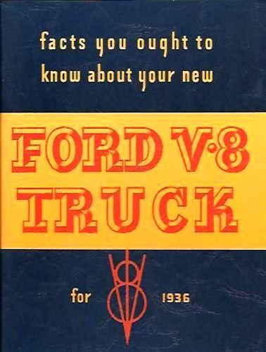 1936 FORD V-8 FLATHEAD PICKUP & TRUCKS OWNERS INSTRUCTION & OPERATING MANUAL - USERS GUIDE - INCLUDES ALL MODELS 36