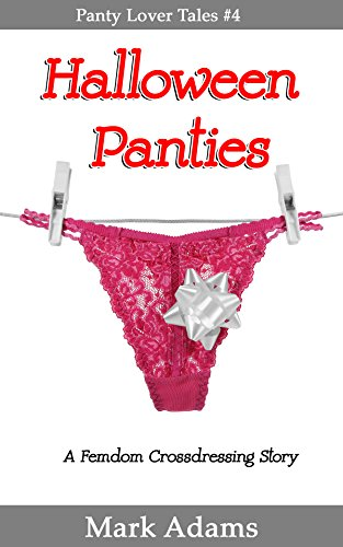 Halloween Panties: A Femdom Crossdressing Story (Panty Lovers Book 4) -