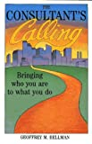 img - for The Consultant's Calling: Bringing Who You Are to What You Do by Geoffrey M. Bellman (1990-07-31) book / textbook / text book