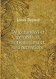 De gerundivi et gerundii vi antiquissima et usu recentiore (Latin Edition)