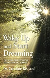 Wake Up and Start Dreaming: Stop Living Your Life Like An Arrow Caught in a Tornado